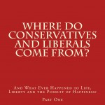 Free Excerpt: Where Do Conservatives and Liberals Come From? And What Ever Happened to Life, Liberty and the Pursuit of Happiness?